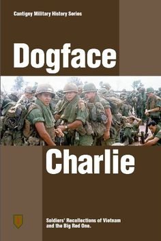 Dogface Charlie: Soldiers' Recollections of Vietnam and the Big Red One by Tom Mercer