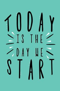 28e27a2ddb8 Daily Inspirational Quote- Today is the Day We Start!