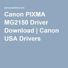 Canon PIXMA MG2150 Driver Download | Canon USA Drivers