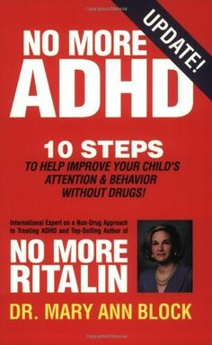 No More ADHD by Dr. Mary Ann Block, http://www.amazon.com/dp/0966554531/ref=cm_sw_r_pi_dp_XhSWpb1K3PC4Z
