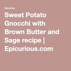 Sweet Potato Gnocchi with Brown Butter and Sage recipe | Epicurious.com