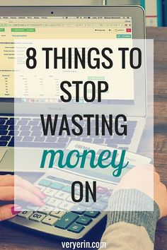 8 Things to Stop Wasting Money On | Budget, Money and Finances - Very Erin Blog
