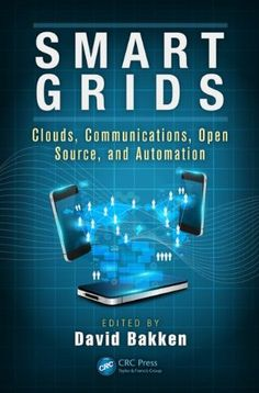 Smart Grids: Clouds, Communications, Open Source, and Automation (Devices, Circuits, and Systems) by David Bakken   Walter Sci/Eng Library Sci/Eng Books (Level F) (TK3105 .S542 2014 )
