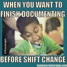 When you want to finish documenting before shift change #cnalife