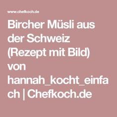 Bircher Müsli aus der Schweiz (Rezept mit Bild) von hannah_kocht_einfach | Chefkoch.de