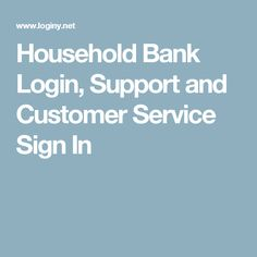 Household Bank Login, Support and Customer Service Sign In