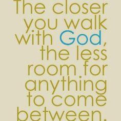 Walk close...