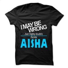 I May Be Wrong But I Highly Doubt It I am... AISHA - 99 - #shirt print #sweatshirt street. CHECK PRICE => https://www.sunfrog.com/LifeStyle/I-May-Be-Wrong-But-I-Highly-Doubt-It-I-am-AISHA--99-Cool-Name-Shirt-.html?68278