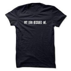 My Dog Rescued Me T Shirt, Hoodie, Sweatshirt