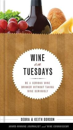Wine on Tuesdays: Be a Serious Wine Drinker Without Taking Wine Seriously by Debra Gordon - Wine on Tuesdays focuses on the basics of wine so readers can feel comfortable buying, ordering, and drinking it, and on helping readers relax around wine and integrate it into everyday life. (Bilbary Town Library: Good for Readers, Good for Libraries)