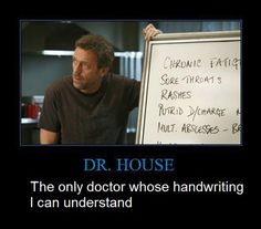Legible...if house was real maybe he could figure out how to cure me.