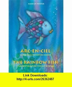 Arc-En-Ciel = The Rainbow Fish French English Edition (9780735822672) Marcus Pfister , ISBN-10: 0735822670  , ISBN-13: 978-0735822672 ,  , tutorials , pdf , ebook , torrent , downloads , rapidshare , filesonic , hotfile , megaupload , fileserve