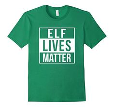 Christmas T shirt -  Elf Lives Matter! for men, women, or youth (girls, boys, kids). Christmas humor, fashion, tee shirt, Santa Claus, holidays.