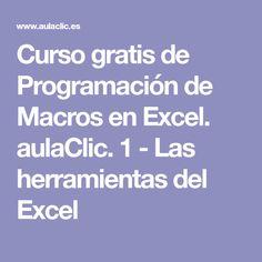 Curso gratis de Programación de Macros en Excel. aulaClic. 1 - Las herramientas del Excel