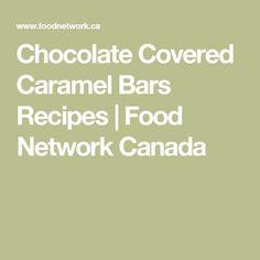Chocolate Covered Caramel Bars Recipes   Food Network Canada