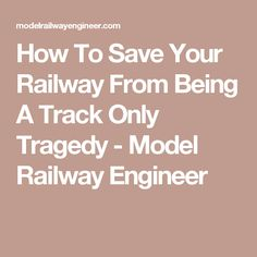 How To Save Your Railway From Being A Track Only Tragedy - Model Railway Engineer