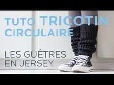 Tuto tricotin : les guêtres au point jersey - YouTube