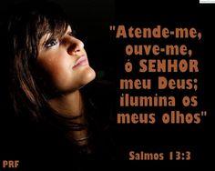 Salmos 13 Ao mestre de canto, Salmo de Davi Até quando, Senhor? Esquecer-te-ás de mim para sempre? Até quando ocultarás de mim o rosto?...
