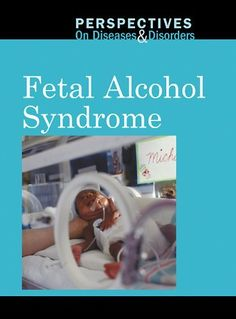 Fetal Alcohol Syndrome (Perspectives on Diseases and Disorders) by Gale Editor, http://www.amazon.com/dp/0737749997/ref=cm_sw_r_pi_dp_-DVbrb1ZTQ34R