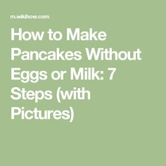 How to Make Pancakes Without Eggs or Milk: 7 Steps (with Pictures)