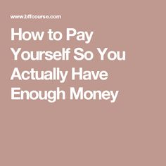 How to Pay Yourself So You Actually Have Enough Money