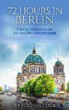 Free Kindle Book -  [Travel][Free] 72 Hours in Berlin: A Smart Swift Guide to Delicious Food, Great Rooms & What to do in Berlin, Germany. (Trip Planner Guides Book 4) Check more at http://www.free-kindle-books-4u.com/travelfree-72-hours-in-berlin-a-smart-swift-guide-to-delicious-food-great-rooms-what-to-do-in-berlin-germany-trip-planner-guides-book-4/