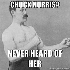 Overly manly man might be in for a roundhouse