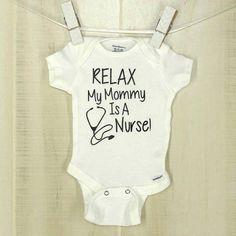 Relax My Mommy or Daddy Is A Nurse Onesie Nurse Onesie Gender Neutral Shower Gift Custom Bodysuit Medical Baby Adorable Baby Bodysuit by OyoPOP