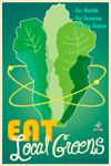 """""""Eat Local Greens"""" --- Atomic lettuce? Yes, these are the greens of the future, and they're chock-full of minerals, vitamins and compounds that science is only now discovering. Vegetables are very advanced living things, so have another helping!"""
