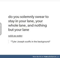 They say stay in your lane boy<< but will they be alive tomorrow? Twenty One Pilot Memes, Twenty One Pilots, Tyler And Josh, Tyler Joseph, Lane Boy, All About Time, All Time Low, Screamo, Top Memes