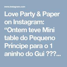 "Love Party & Paper on Instagram: ""Ontem teve Mini table do Pequeno Príncipe para o 1 aninho do Gui 🤴🏼🌠🎉 . . . . . . . . #lepetitprince #thelittleprinceparty…"" • Instagram"