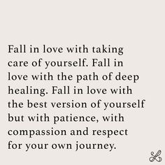 Fall in love with taking care of yourself. Fall in love with the path of deep healing. Fall in love with the best version of yourself but with patience, with compassion and respect for your own journey. self-love quotes