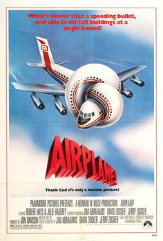 Directed by Jim Abrahams, David Zucker, Jerry Zucker.  With Robert Hays, Julie Hagerty, Leslie Nielsen, Kareem Abdul-Jabbar. A man afraid to fly must ensure that a plane lands safely after the pilots become sick.