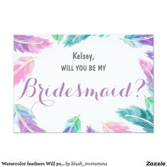 Watercolor feathers Will you be my Bridesmaid 9 Cm X 13 Cm Invitation Card