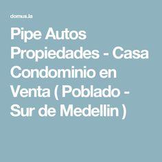 Pipe Autos Propiedades - Casa Condominio en Venta ( Poblado - Sur de Medellin  )