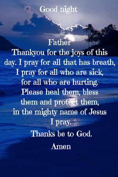 Heal the sick end of day prayer, good night prayer quotes, daily morning prayer Prayer Scriptures, Bible Prayers, Faith Prayer, God Prayer, Catholic Prayers, Prayer Cards, Bible Verses, End Of Day Prayer, Good Night Prayer Quotes