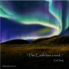 """From the title of Meredith Sabini's book:  """"The title of my book, The Earth Has A Soul, is taken from a 1958 letter in which Jung refers to """"the old idea that every country or people has its own angel, just as the earth has a soul."""" (Letters II, p432)"""