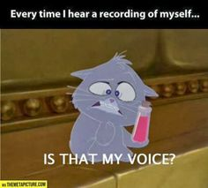 This is why I never liked to hear myself sing on camera!