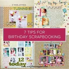 Birthdays may come just once a year, but scrapbooking these milestones can seem a little trite and boring once you've done it a few times. Here are 7 ideas for documenting birthdays in a original, creative ways.