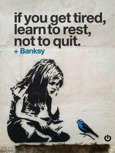 """"""" Si tu es fatigué(e), apprends à te reposer et non à tout abandonner."""" / Street art. / by Banksy."""