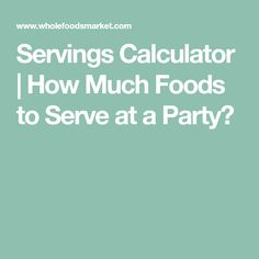 Servings Calculator | How Much Foods to Serve at a Party?