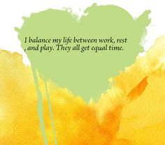 I balance my life between work, rest, and play. They all get equal time.