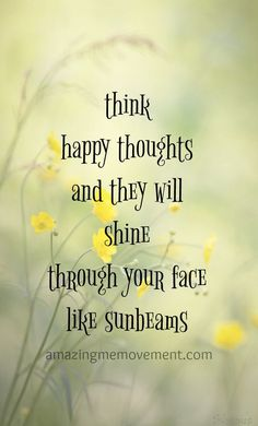 10 of the best happy and positive quotes about life everyone should read. Think happy thoughts and you will always look lovely and radiate sunlight through your face. self love blogs. blogs for teens. blogs for women. words of encouragement. happy quotes. hope quotes. uplifting quotes. encouraging quotes