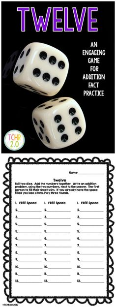FREE  This is a simple dice game called Twelve. It is a great way for kids to practice addition facts through 12.  Roll two dice. Add the numbers together. Write an addition problem, using the two numbers, next to the answer. The first person to fill their sheet wins. If you already have the space filled you lose a turn.