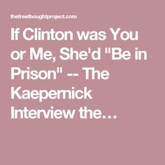 "If Clinton was You or Me, She'd ""Be in Prison"" -- The Kaepernick Interview the…"