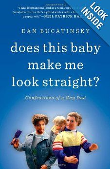 Does This Baby Make Me Look Straight?: Confessions of a Gay Dad: Dan Bucatinsky: 9781451660739: Amazon.com: Books
