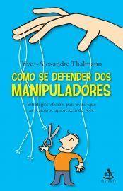 Baixar Livro Como se Defender dos Manipuladores - Yves Alexandre Thalmann em PDF, ePub e Mobi ou ler online