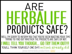 Are Herbalife products safe?! :D They are the best you can get.... www.goherbalife.com/blancah
