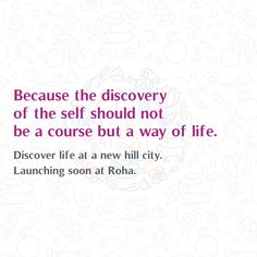 Because the discovery of the self should not be a course but a way of life.  Discover life at a new hill city. Launching soon at Roha.  #Discovery #Hillcity #Roha #Comingsoon #Launch #Wayoflife