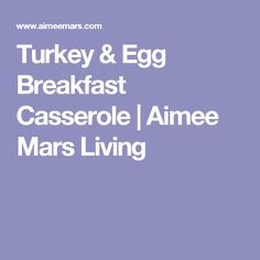 Turkey & Egg Breakfast Casserole   Aimee Mars Living